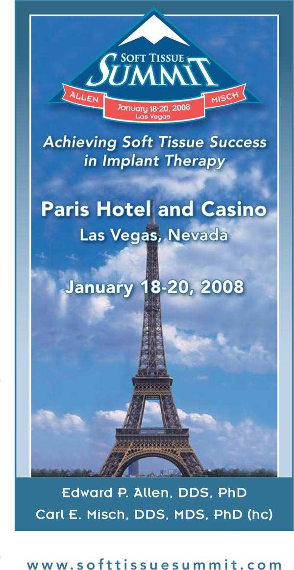 Soft Tissue Summit - Achieving Soft Tissue Success in Implant Therapy - Paris Hotel and Casino - Las Vegas, Nevada - January 18-20, 2008 - Edward P. Allen, DDS, PhD - Carl E. Misch, DDS, MDS, PhD (hc)