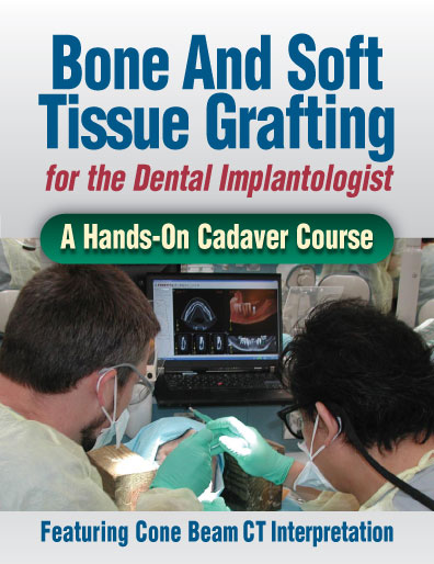 Bone and Soft Tissue Grafting for the Dental Implantologist - A Hands-On Cadaver Course Featuring Cone Beam CT Interpretation